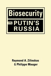 Biosecurity in Putin's Russia | Zilinskas, Raymond A. ; Mauger, Philippe |