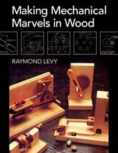 Making Mechanical Marvels in Wood | Raymond Levy |