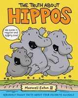 The Truth About Hippos | Eaton, Maxwell, Iii |