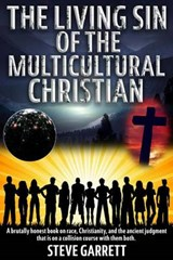 The Living Sin of the Multicultural Christian | Steve Garrett |