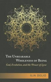 The Unbearable Wholeness of Being | Ilia Delio |