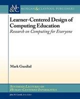 Learner-Centered Design of Computing Education | Mark Guzdial |