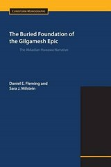 The Buried Foundation of the Gilgamesh Epic | Fleming, Daniel E. ; Milstein, Sara J. |
