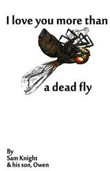 I Love You More Than a Dead Fly | Sam Knight |