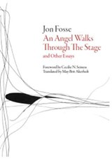 Angel Walks Through the Stage and Other Essays | Jon Fosse |
