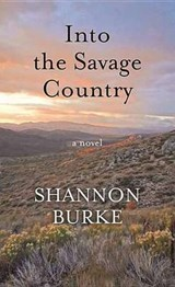 Into the Savage Country | Shannon Burke |