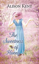 The Sweetness of Honey | Alison Kent |