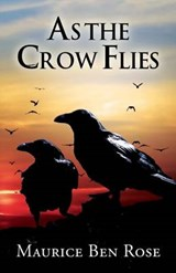 As the Crow Flies | Maurice Ben Rose |