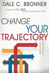 Change Your Trajectory | Dale C. Bronner |