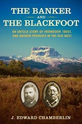 The Banker and the Blackfoot | J. Edward Chamberlin |