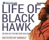Life of Black Hawk, or Ma-Ka-Tai-Me-She-Kia-Kiak