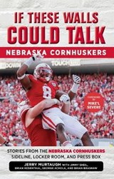 If These Walls Could Talk: Nebraska Cornhuskers | Jerry Murtaugh; Jimmy Sheil; Brian Rosenthal; George Achola; Brian Brashaw |