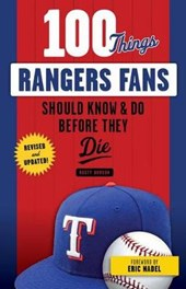 100 Things Rangers Fans Should Know & Do Before They Die | Rusty Burson |