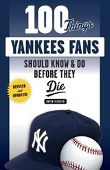 100 Things Yankees Fans Should Know & Do Before They Die | David Fischer |