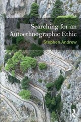 Searching for an Autoethnographic Ethic | Stephen Andrew |