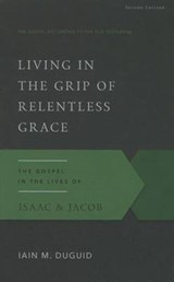 Living in the Grip of Relentless Grace | Iain M. Duguid |