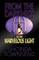 From the Darkness to the Marvelous Light | Shonda Townsend |