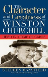 Character and Greatness of Winston Churchill | Stephen Mansfield |