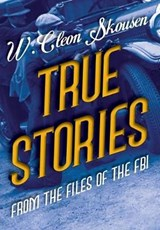 True Stories from the Files of the FBI | W Cleon Skousen |