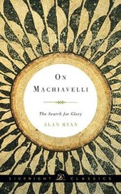 On Machiavelli - The Search for Glory | Alan Ryan |
