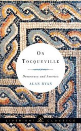 On Tocqueville - Democracy and America | Alan Ryan |