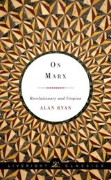 On Marx - Revolutionary and Utopian | Alan Ryan |