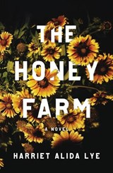 The Honey Farm - A Novel | Harriet Alida Lye |