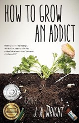 How to Grow an Addict | J a Wright |