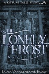 The Lonely Frost (Kitsune Tales, #1.5) | Laura VanArendonk Baugh |