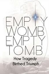 Empty Womb, Empty Tomb