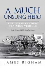 A Much Unsung Hero, the Lunar Landing Training Vehicle | James Bigham |
