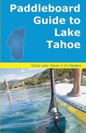 Paddleboard Guide to Lake Tahoe | Laura Norman |