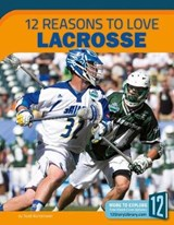12 Reasons to Love Lacrosse | Todd Kortemeier |
