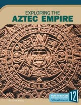 Exploring the Aztec Empire | Laura K. Murray |