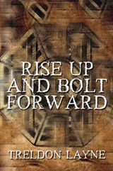 Rise Up and Bolt Forward | Treldon Layne |