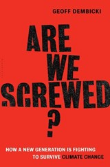 Are We Screwed? | Geoff Dembicki |