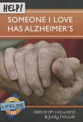 Help! Someone I Love Has Alzheimers | Deborah Howard; Judy Howe |