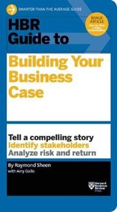HBR Guide to Building Your Business Case | Raymond Sheen |