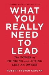 What You Really Need to Lead | Robert Steven Kaplan |