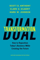 Dual Transformation | Scott D. Anthony ; Clark G. Gilbert ; Mark W. Johnson |