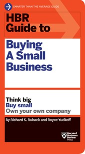 HBR Guide to Buying a Small Business | Richard S. Ruback ; Royce Yudkoff |