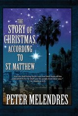 The Story of Christmas, According to St. Matthew | Peter Melendres |