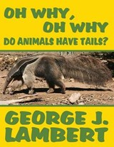 Oh Why, Oh Why Do Animals Have Tails | George J. Lambert |