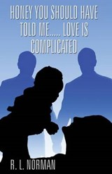 Honey You Should Have Told Me...Love Is Complicated | R. L. Norman |