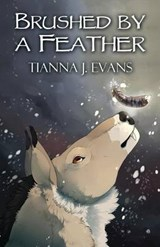 Brushed by a Feather | Tianna J. Evans |