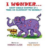 I Wonder...What Would Happen If I Took an Elephant to School?