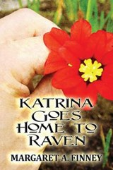 Katrina Goes Home to Raven | Margaret a. Finney |