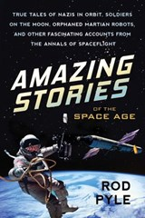 Amazing Stories of the Space Age | Rod Pyle |