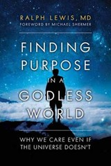 Finding Purpose in a Godless World | Lewis, Ralph, M.D. |