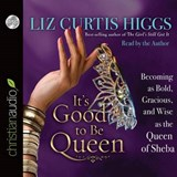 It's Good to Be Queen | Liz Curtis Higgs |